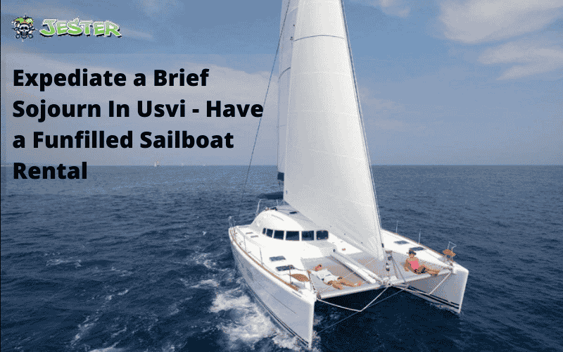 Expediate a Brief Sojourn In Usvi - Have a Funfilled Sailboat Rental