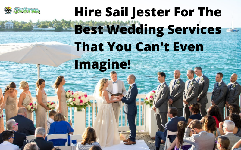 Hire Sail Jester For The Best Wedding Services That You Can't Even Imagine!