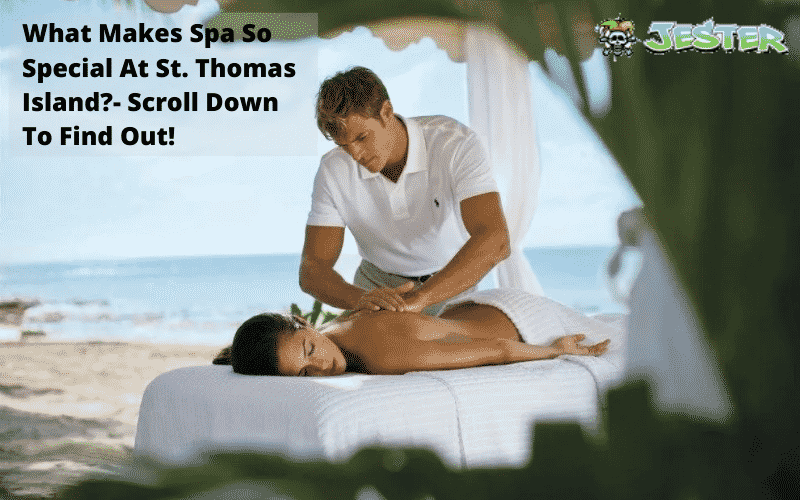What Makes Spa So Special At St. Thomas Island?- Scroll Down To Find Out!