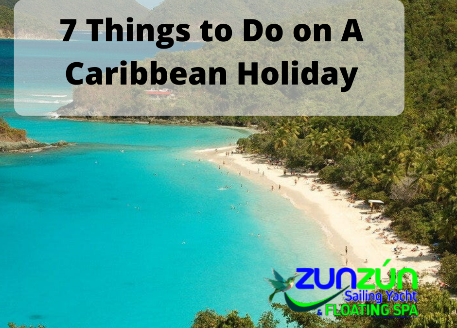 7 Reasons to Sail to The Caribbean